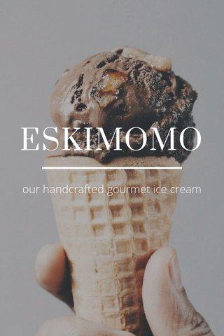 ESKIMOMO our handcrafted gourmet ice cream