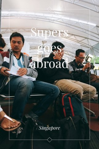 Supers goes abroad Singapore