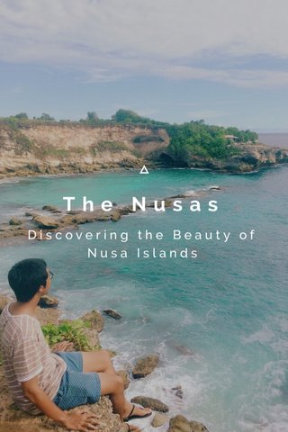 The Nusas Discovering the Beauty of Nusa Islands