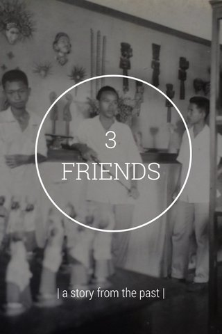 3 FRIENDS   a story from the past  