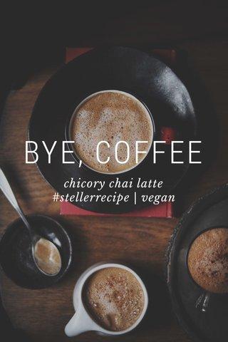BYE, COFFEE chicory chai latte #stellerrecipe | vegan