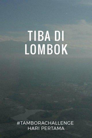 TIBA DI LOMBOK #TAMBORACHALLENGE HARI PERTAMA