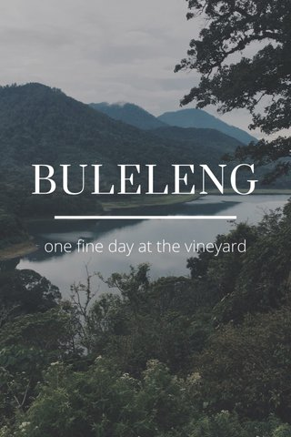 BULELENG one fine day at the vineyard
