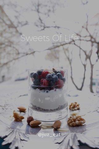 Sweets Of Life @juz_eat