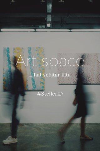 Art space Lihat sekitar kita #StellerID