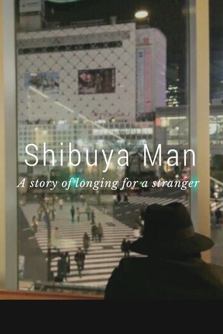 Shibuya Man A story of longing for a stranger