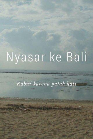 Nyasar ke Bali Kabur karena patah hati