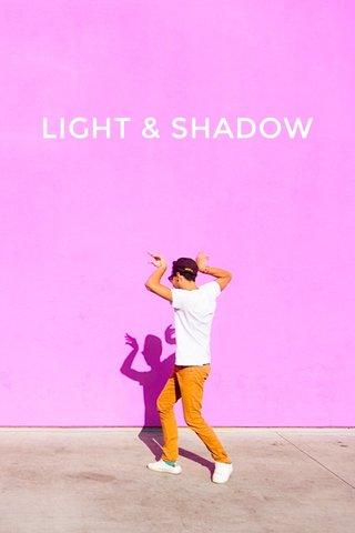 LIGHT & SHADOW