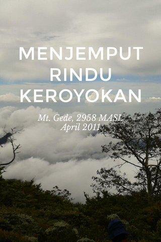 MENJEMPUT RINDU KEROYOKAN Mt. Gede, 2958 MASL April 2011