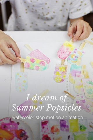 I dream of Summer Popsicles watercolor stop motion animation
