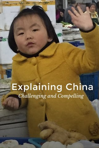 Explaining China Challenging and Compelling