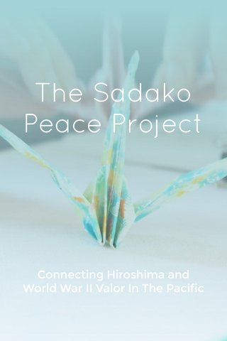 The Sadako Peace Project Connecting Hiroshima and World War II Valor In The Pacific