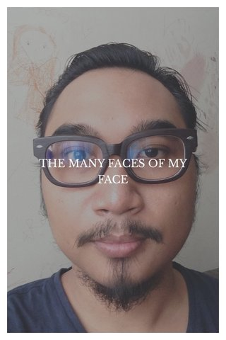 THE MANY FACES OF MY FACE