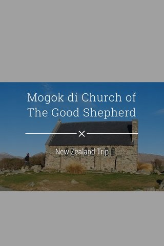 Mogok di Church of The Good Shepherd New Zealand Trip