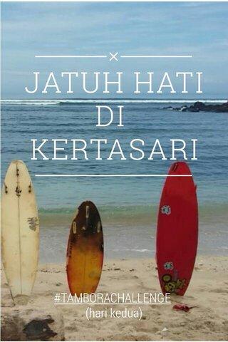 JATUH HATI DI KERTASARI #TAMBORACHALLENGE (hari kedua)
