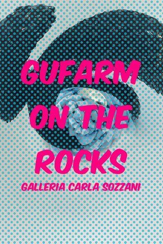 Gufarm on the rocks Galleria Carla sozzani