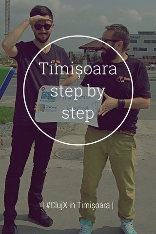 Timișoara step by step | #ClujX in Timișoara |
