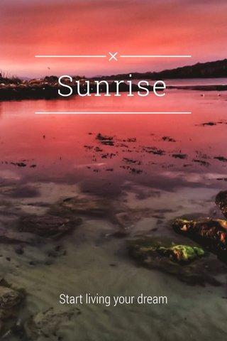 Sunrise Start living your dream