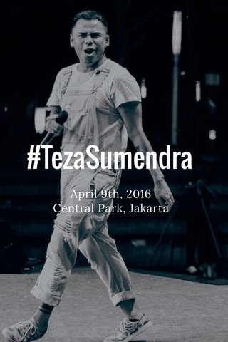 #TezaSumendra April 9th, 2016 Central Park, Jakarta