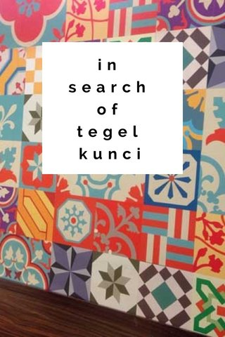 in search of tegel kunci