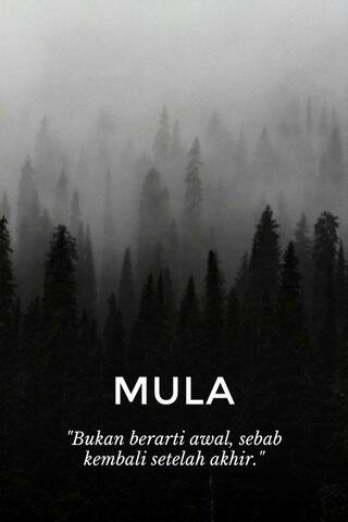 "MULA ""Bukan berarti awal, sebab kembali setelah akhir."""