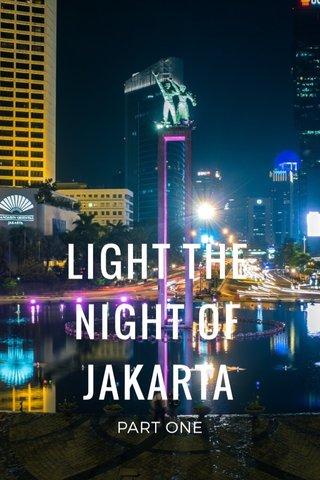LIGHT THE NIGHT OF JAKARTA PART ONE