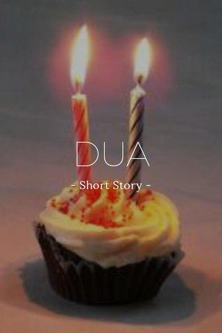 DUA - Short Story -