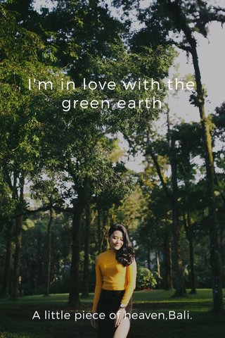 I'm in love with the green earth A little piece of heaven,Bali.