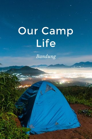 Our Camp Life Bandung