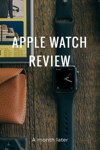 APPLE WATCH REVIEW A month later