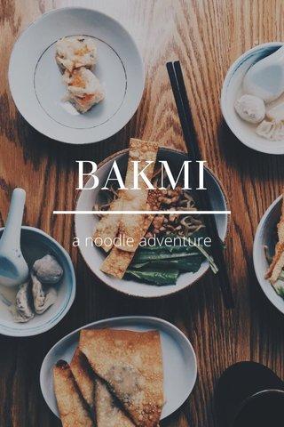 BAKMI a noodle adventure