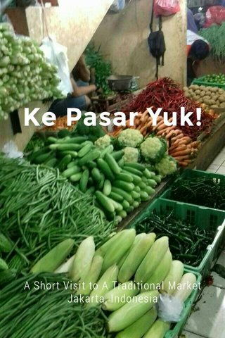 Ke Pasar Yuk! A Short Visit to A Traditional Market Jakarta, Indonesia