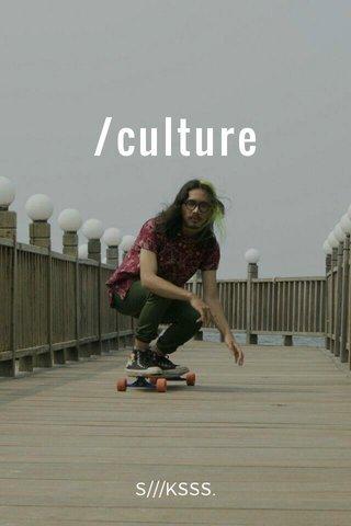 /culture S///KSSS.