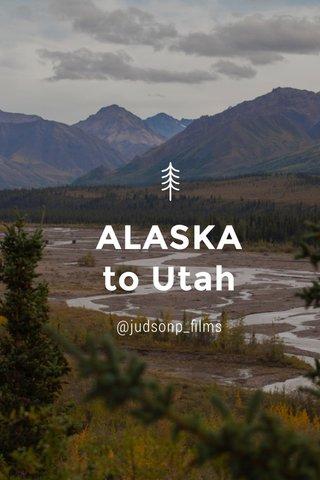 ALASKA to Utah @judsonp_films