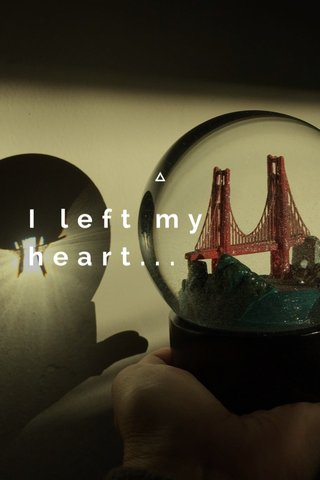 I left my heart...
