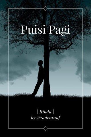 Puisi Pagi | Rindu | by @radenrauf