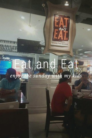 Eat and Eat enjoy the sunday with my kids