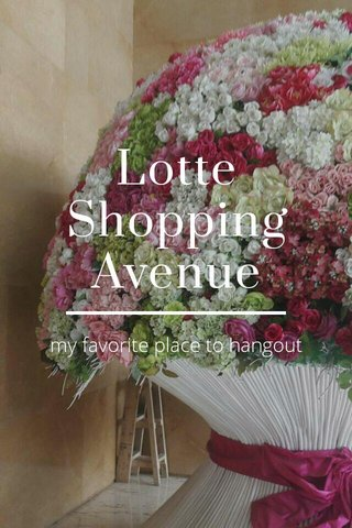 Lotte Shopping Avenue my favorite place to hangout