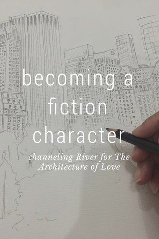 becoming a fiction character channeling River for The Architecture of Love