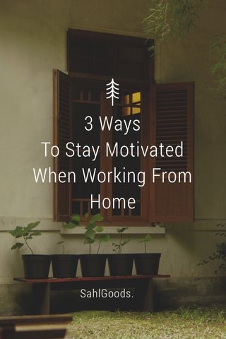 3 Ways To Stay Motivated When Working From Home SahlGoods.