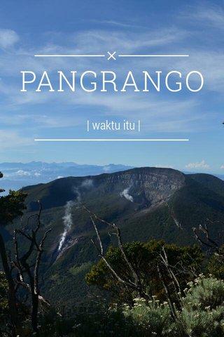 PANGRANGO | waktu itu |
