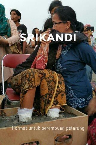 SRIKANDI Hormat untuk perempuan petarung