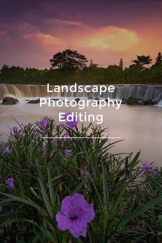 Landscape Photography Editing