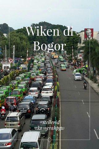 Wiken di Bogor #stellerid #kamerahpgw