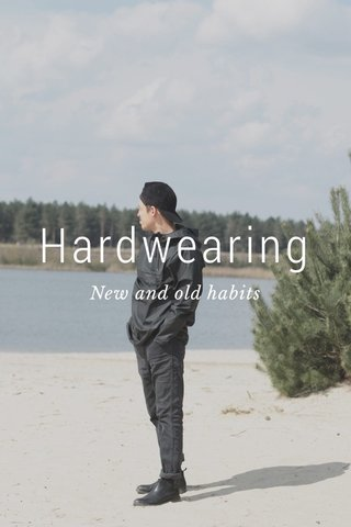 Hardwearing New and old habits