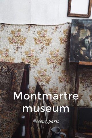 Montmartre museum #seemyparis