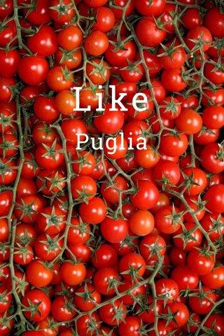 Like Puglia