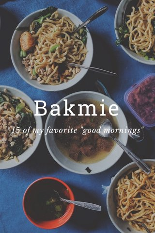 "Bakmie 15 of my favorite ""good mornings"""