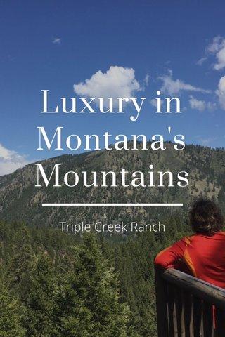 Luxury in Montana's Mountains Triple Creek Ranch