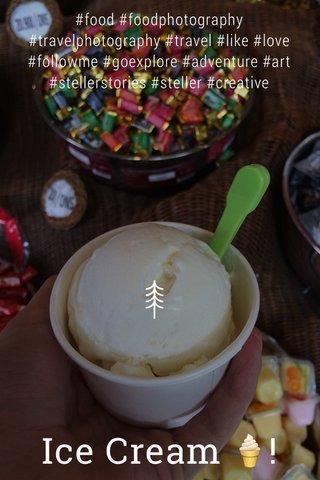 Ice Cream 🍦! #food #foodphotography #travelphotography #travel #like #love #followme #goexplore #adventure #art #stellerstories #steller #creative